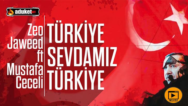 Türkiye Sevdamız – Zeo Jaweed – Mustafa Ceceli